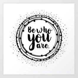 Be Who You Are - Daily Affirmation Art Print