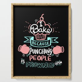 I Bake Because Punching People Is Frowned Upon. - Gift Serving Tray