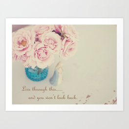 Live Through This...And You Won't Look Back Art Print