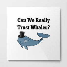 Can We Really Trust Whales? Metal Print