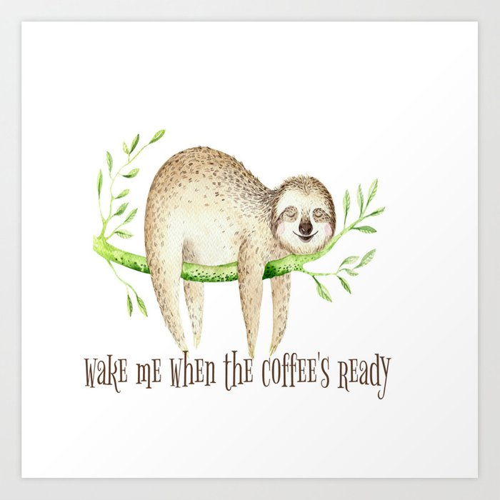 Sloth and Coffee Quote Kunstdrucke