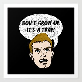 Don't Grow Up It's A Trap - Funny Sarkasm Quote Gift Art Print