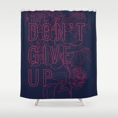 Don't Give Up Shower Curtain