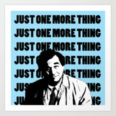 Just one more thing Art Print