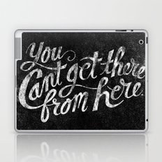 You Can't Get There From Here Laptop & iPad Skin