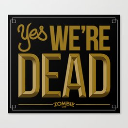 Yes we're DEAD Canvas Print