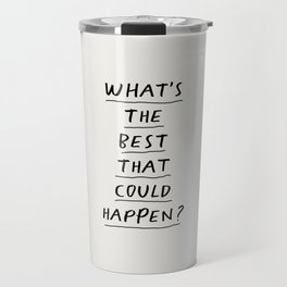 What's The Best That Could Happen Travel Mug