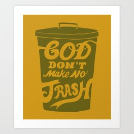 God Don't Make no Trash Art Print