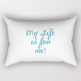 My life is for me Rectangular Pillow