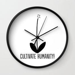 Cultivate Humanity! Wall Clock