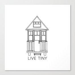 Live Tiny - Tiny House Canvas Print
