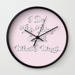 I Do This Thing Called, What I Want. Wall Clock