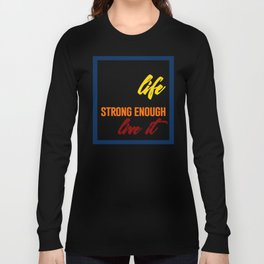 Strong Enough To Live Long Sleeve T-shirt