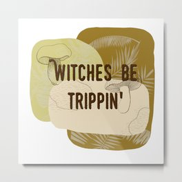 Witchy Puns - Witches Be Trippin' Metal Print