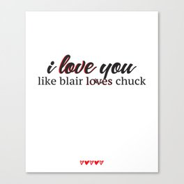 i love you like blair loves chuck Canvas Print