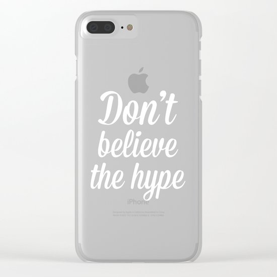 Don't Believe The Hype Quote Clear iPhone Case