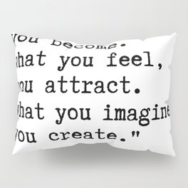 Buddha quote - What you think, you become. Pillow Sham