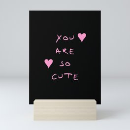 You are so cute - beauty,love,compliment,cumplido,romance,romantic. Mini Art Print
