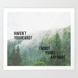 Haven't You Heard? I'm Not Yours Anymore Art Print
