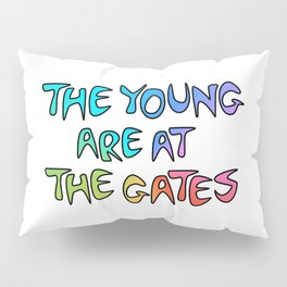 The Young Are At The Gates Pillow Sham