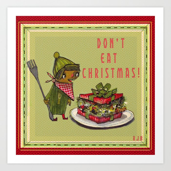 Don't Eat Christmas!  Art Print
