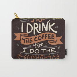 First I Drink The Coffee Carry-All Pouch