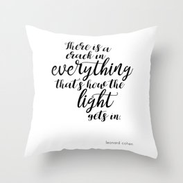 There is a crack in everything - Leonard Cohen quote Throw Pillow
