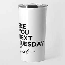 See You Next Tuesday Cunt Travel Mug