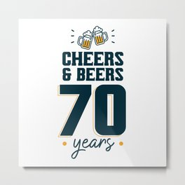 Cheers & Beers 70 years Metal Print
