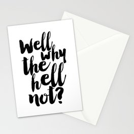 well why the hell not, inspirational quote,nursery poster,funny gift,quote prints,black and white Stationery Cards