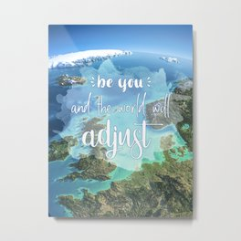 Lettering 'Be you and the world will adjust' Metal Print