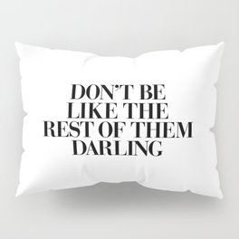 Don't Be Like the Rest of them Darling black-white typography poster black and white wall home decor Pillow Sham