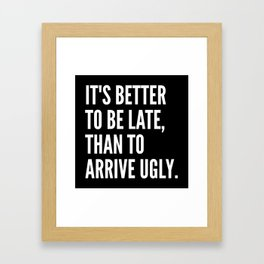 IT'S BETTER TO BE LATE THAN TO ARRIVE UGLY (Black & White) Framed Art Print