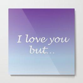 I love you but... Metal Print