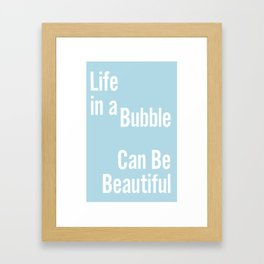 Life In a Bubble Can Be... Framed Art Print