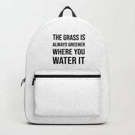 The grass is always greener where you water it Backpack