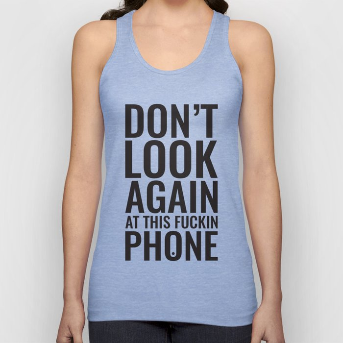 Don't look again at this fuckin phone Unisex Tank Top
