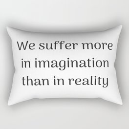 Empowering Quotes - We suffer more in imagination than in reality Rectangular Pillow