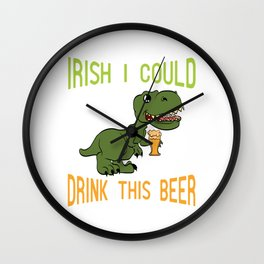 "Guys! Have This St. Patrick's Tee Saying ""Irish I Could Drink This Beer!"" T-shirt Design Irish Wall Clock"