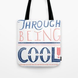 THROUGH BEING COOL Tote Bag