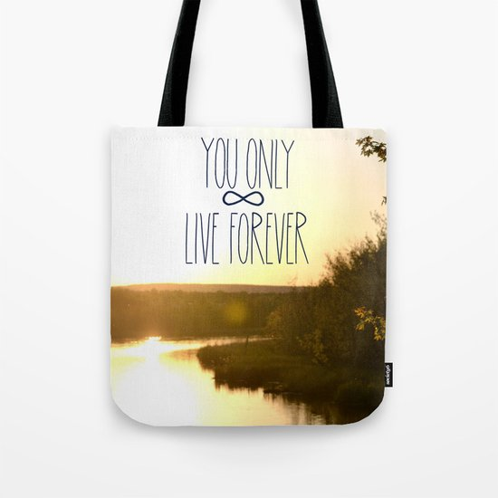 You Only Live Forever Tote Bag