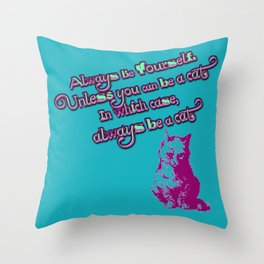 Always Be Yourself (Unless You Can Be a Cat) Throw Pillow
