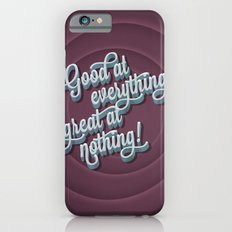 Good at everything great at nothing Slim Case iPhone 6s