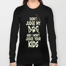 Dont Judge My Dog And I Wont Judge Your Kids Long Sleeve T-shirt
