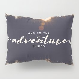 And So the Adventure Begins II Pillow Sham