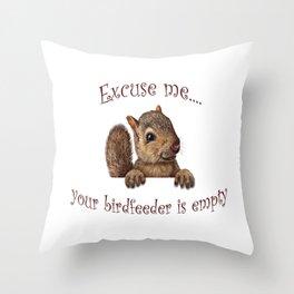 Excuse me...your birdfeeder is empty Throw Pillow