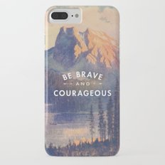 Be Brave and Courageous Slim Case iPhone 7 Plus