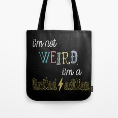 I'm not weird. I'm a limited edition. Tote Bag