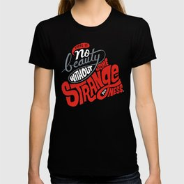 There is no beauty without some strangeness. T-shirt