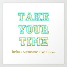 Take Your Time (bold) Art Print